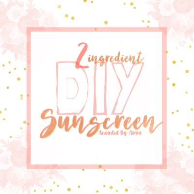 Organic & all natural sun protection – part two! DIY Sunscreen